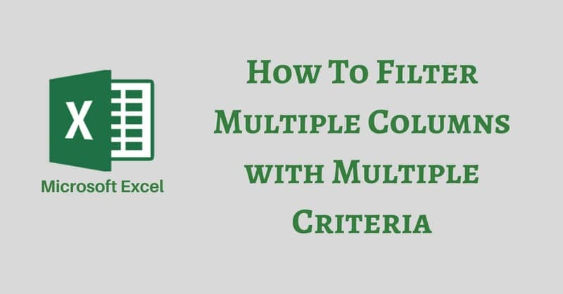 How To Filter Multiple Columns With Multiple Criteria In Excel